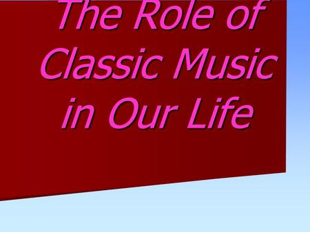 The Role of Classic Music in Our Life