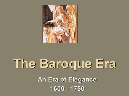 The Baroque Era An Era of Elegance 1600 - 1750. Decoration & Style The Baroque approach exhibited some combination of power, massiveness, or dramatic.