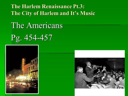The Harlem Renaissance Pt.3: The City of Harlem and It's Music The Americans Pg. 454-457.