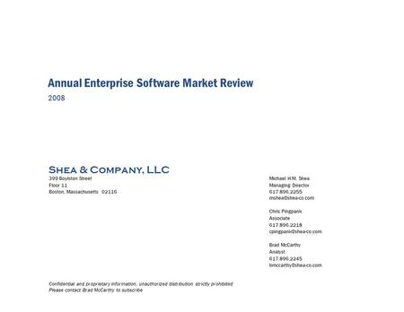 Shea & Company, LLC Annual Enterprise Software Market Review 2008 399 Boylston StreetMichael H.M. Shea Floor 11Managing Director Boston, Massachusetts.