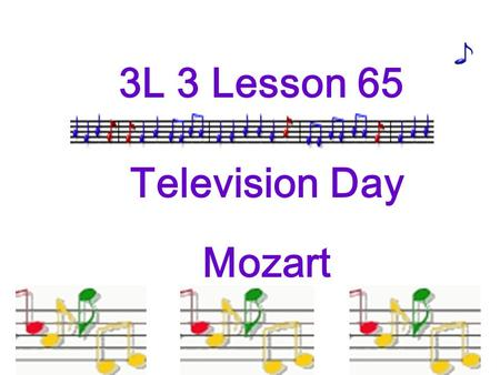 3L 3 Lesson 65 Television Day Mozart. piano guitar flute French horn drum celloviolin viola musical instruments.