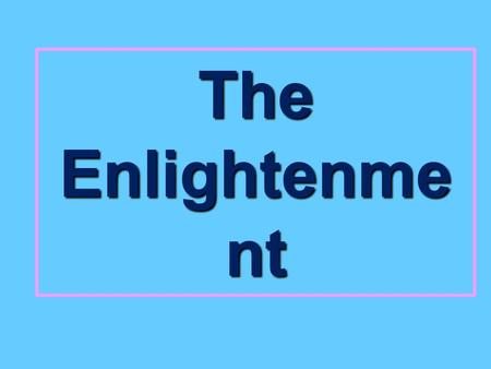 "The Enlightenme nt. A. Introduction to the Enlightenment 1600's -1700's- period in Europe known as the Age of the Enlightenment or ""The Age of Reason"""