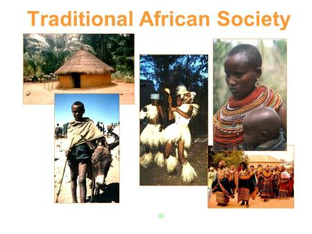 Traditional African Society = 1000 different languages; 1000+ different tribes.