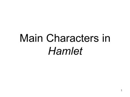 Main Characters in Hamlet 1. Characterization Characterization is the process of conveying information about characters in fiction. Characters are usually.