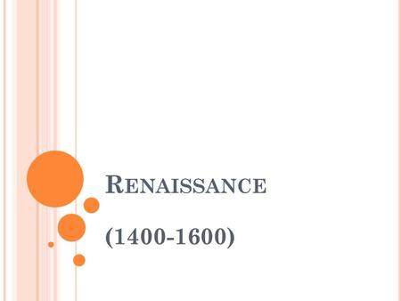 "R ENAISSANCE (1400-1600). O VERVIEW ""Renaissance"" means rebirth Europe moves from a society based on religion (faith) to one that is based on science."