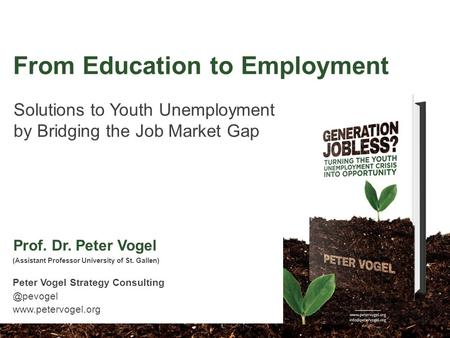 Solutions to Youth Unemployment by Bridging the Job Market Gap (Assistant Professor University of St. Gallen) Peter Vogel Strategy