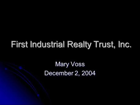 First Industrial Realty Trust, Inc. Mary Voss December 2, 2004.