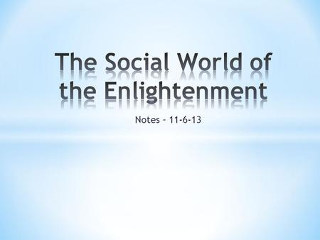Notes – 11-6-13. * The Enlightenment ideas were most known among the urban upper class. They spread among the literate elite. Literacy and the availability.