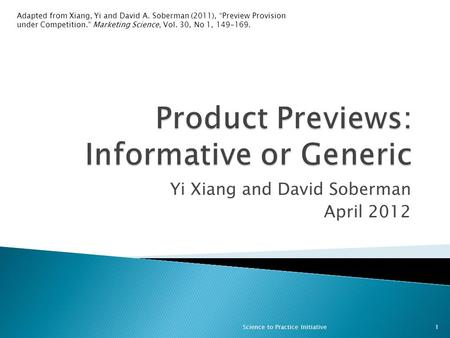 "Yi Xiang and David Soberman April 2012 1Science to Practice Initiative Adapted from Xiang, Yi and David A. Soberman (2011), ""Preview Provision under Competition."""