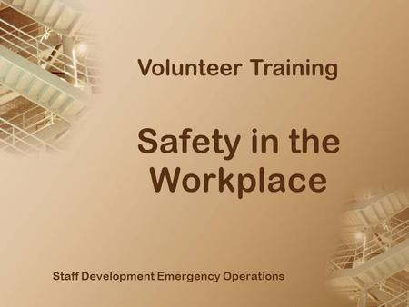 Safety in the Workplace Staff Development Emergency Operations Volunteer Training.