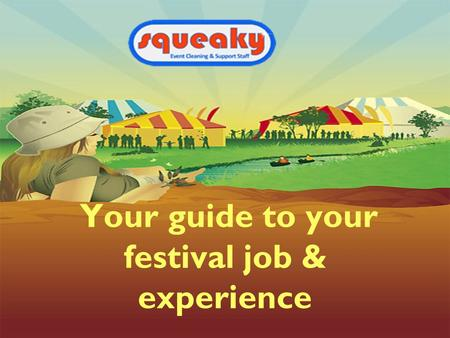 Your guide to your festival job & experience How to make the most of your experience To make sure you get the best from this experience you need to.