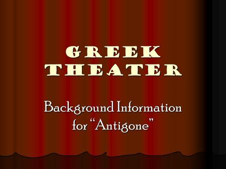"GREEK THEATER Background Information for ""Antigone"""