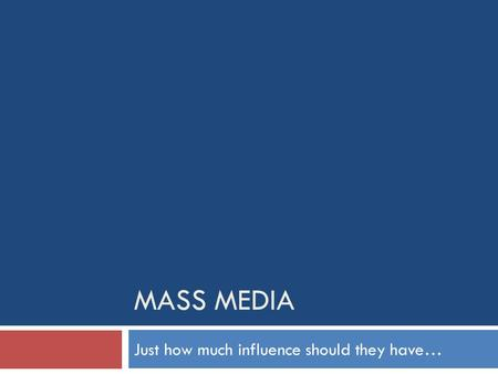 MASS MEDIA Just how much influence should they have…