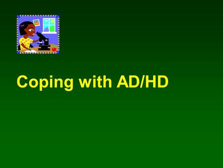 Coping with AD/HD. A study conducted by Andrea Faber Taylor, Frances E. Kuo, and William C. Sullivan Natural Resources & Environmental Sciences University.