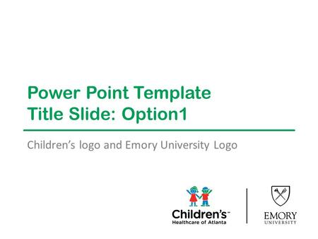 Power Point Template Title Slide: Option1 Children's logo and Emory University Logo.