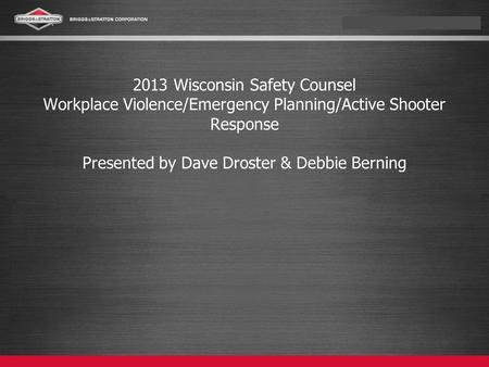 2013 Wisconsin Safety Counsel Workplace Violence/Emergency Planning/Active Shooter Response Presented by Dave Droster & Debbie Berning.
