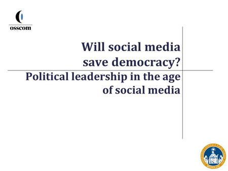 Will social media save democracy? Political leadership in the age of social media.