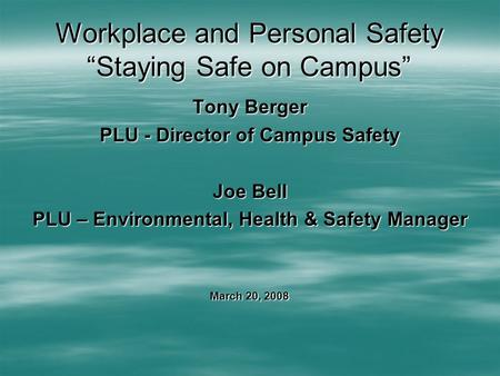 "Workplace and Personal Safety ""Staying Safe on Campus"" Tony Berger PLU - Director of Campus Safety Joe Bell PLU – Environmental, Health & Safety Manager."