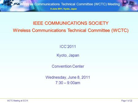 WCTC Meeting at ICC11Page 1 of 22 Wireless Communications Technical Committee (WCTC) Meeting 8 June 2011, Kyoto, Japan IEEE COMMUNICATIONS SOCIETY Wireless.