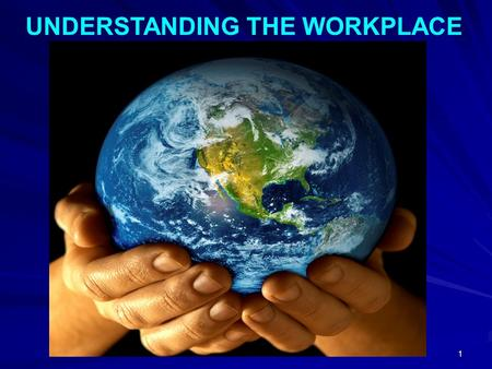 1 UNDERSTANDING THE WORKPLACE. 2 The Ever-changing Workplace and Workforce of the 21st Century.