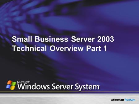 Small Business Server 2003 Technical Overview Part 1.