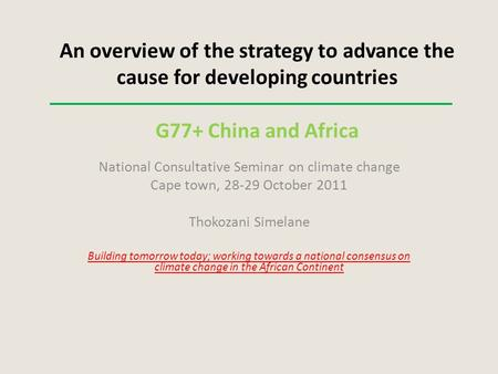 An overview of the strategy to advance the cause for developing countries G77+ China and Africa National Consultative Seminar on climate change Cape town,