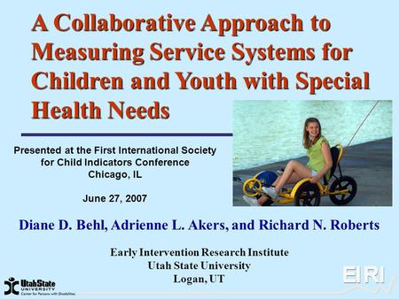 A Collaborative Approach to Measuring Service Systems for Children and Youth with Special Health Needs Diane D. Behl, Adrienne L. Akers, and Richard N.
