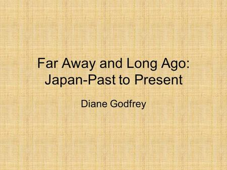 Far Away and Long Ago: Japan-Past to Present Diane Godfrey.
