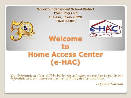 Welcome to Home Access Center (e-HAC) Our information lives will be better served when we are free to get to our information from wherever we are with.