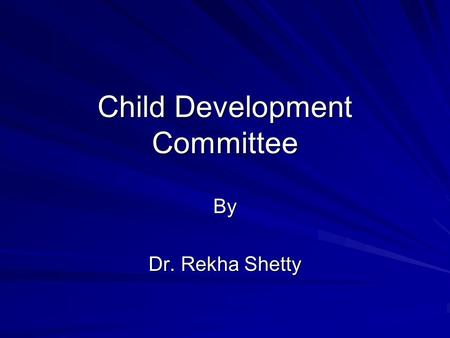 Child Development Committee By Dr. Rekha Shetty. Program for Getting Children from Out of Schools and Enjoy their Right to Education Program for Getting.