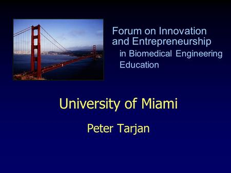 University of Miami Peter Tarjan Forum on Innovation and Entrepreneurship in Biomedical Engineering Education.