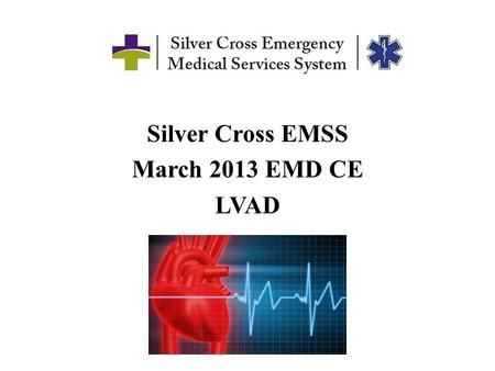 Silver Cross EMSS March 2013 EMD CE LVAD.