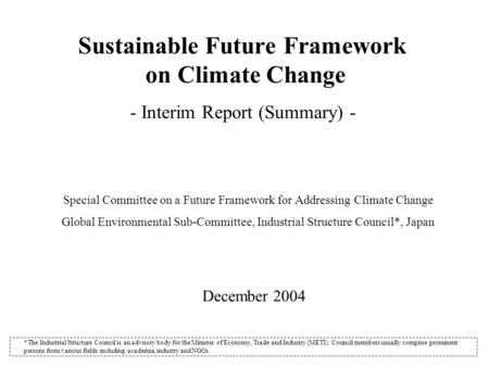 Special Committee on a Future Framework for Addressing Climate Change Global Environmental Sub-Committee, Industrial Structure Council*, Japan Sustainable.