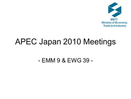 APEC Japan 2010 Meetings - EMM 9 & EWG 39 - METI Ministry of Economy, Trade and Industry.