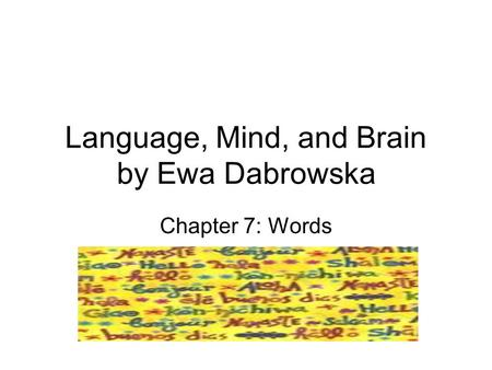 Language, Mind, and Brain by Ewa Dabrowska Chapter 7: Words.
