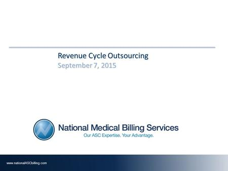 Revenue Cycle Outsourcing September 7, 2015September 7, 2015September 7, 2015 www.­nationalASCbilli­ng.­com.