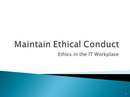 Ethics in the IT Workplace 1. To provide an ethical IT service is essentially to act in an honest and professional manner. IT professionals will ensure.