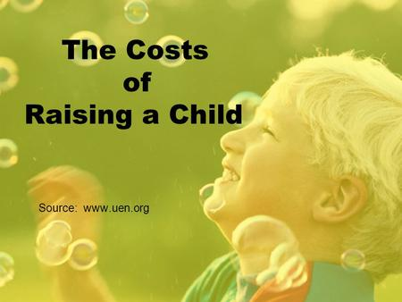 The Costs of Raising a Child Source: www.uen.org.