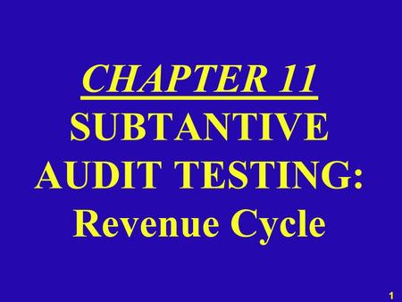 1 CHAPTER 11 SUBTANTIVE AUDIT TESTING: Revenue Cycle.