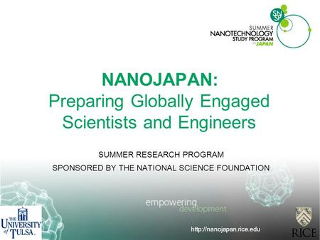 NANOJAPAN: Preparing Globally Engaged Scientists and Engineers SUMMER RESEARCH PROGRAM SPONSORED BY THE NATIONAL SCIENCE FOUNDATION.