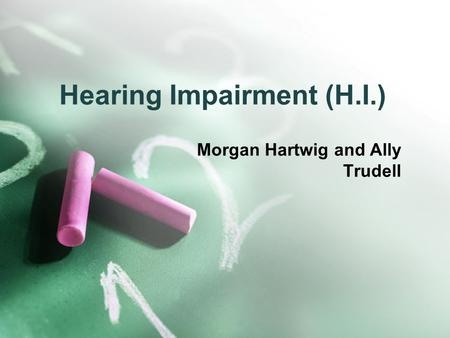 Hearing Impairment (H.I.) Morgan Hartwig and Ally Trudell.