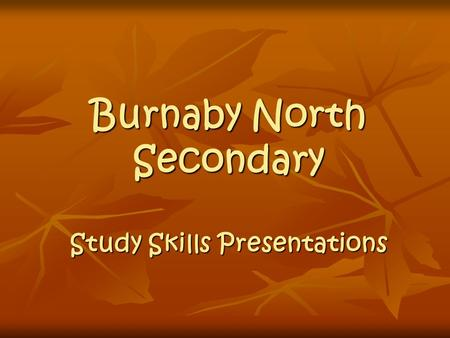 Burnaby North Secondary Study Skills Presentations.