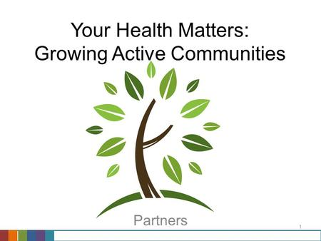 1 Your Health Matters: Growing Active Communities Partners.