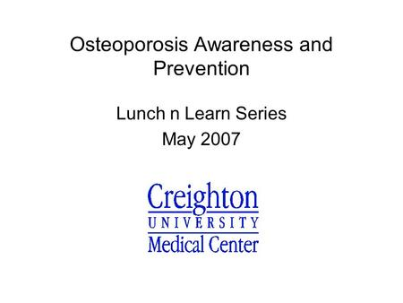 Osteoporosis Awareness and Prevention Lunch n Learn Series May 2007.
