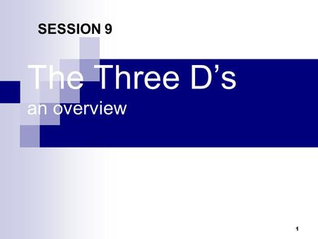 The Three D's an overview