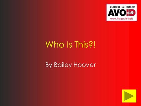 Who Is This?! By Bailey Hoover. Foreword Deter Detect Defend Deter, Detect, Defend Brochure ID Theft: What It's All About.