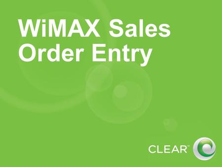 WiMAX Sales Order Entry. Order Entry Process Step 1: Login Step 2: Pre-qualification Step 3: Credit check Step 4: Select service plan Step 5: Complete.