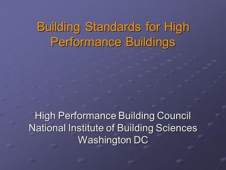 Building Standards for High Performance Buildings High Performance Building Council National Institute of Building Sciences Washington DC.