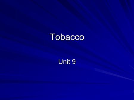 Tobacco Unit 9.