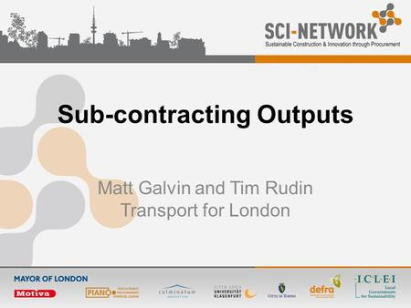Sub-contracting Outputs Matt Galvin and Tim Rudin Transport for London.